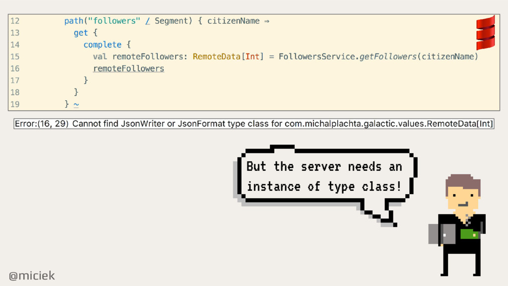 @miciek But the server needs an instance of typ...