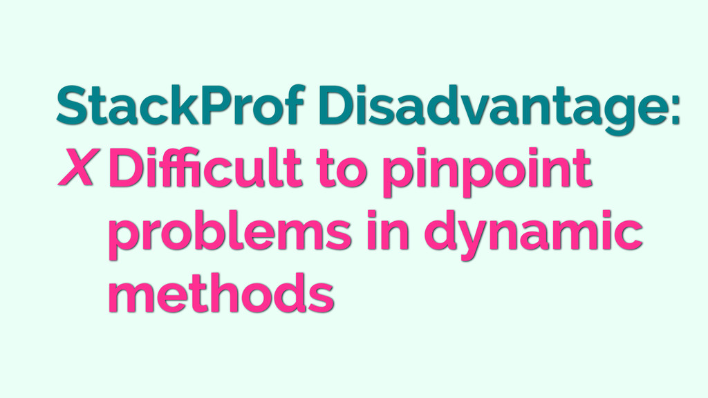 StackProf Disadvantage: Difficult to pinpoint pro...