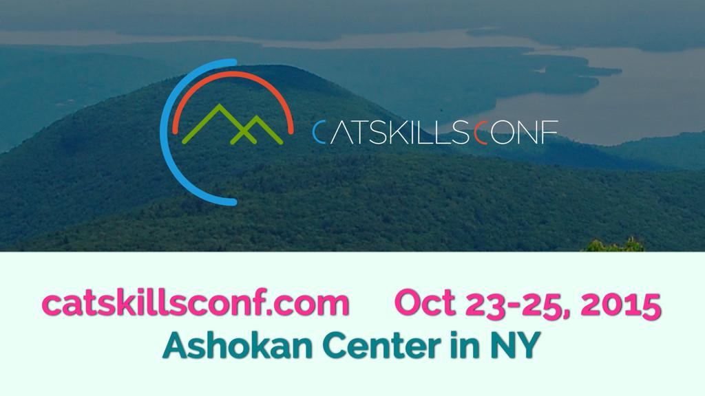 catskillsconf.com Oct 23-25, 2015 Ashokan Cente...