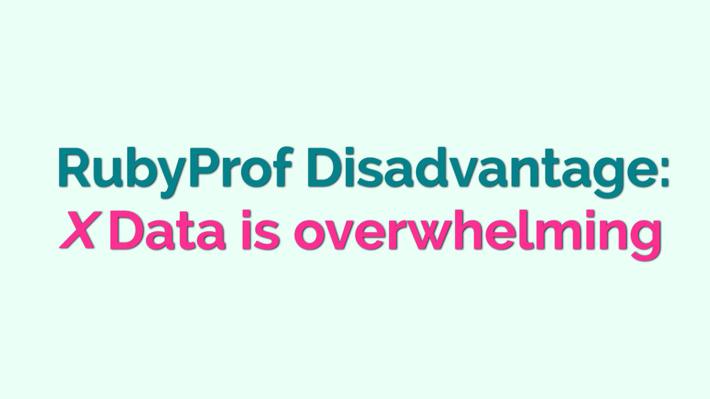 RubyProf Disadvantage: Data is overwhelming