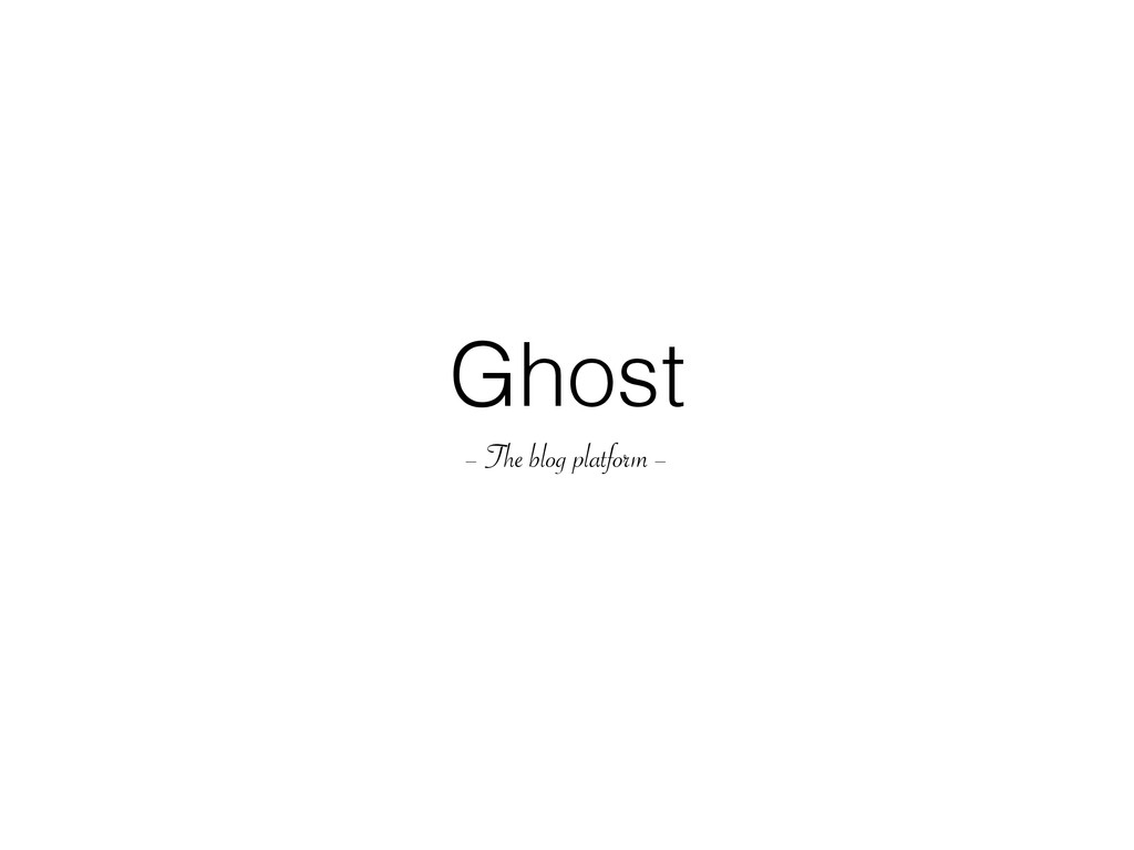 Ghost – The blog platform –