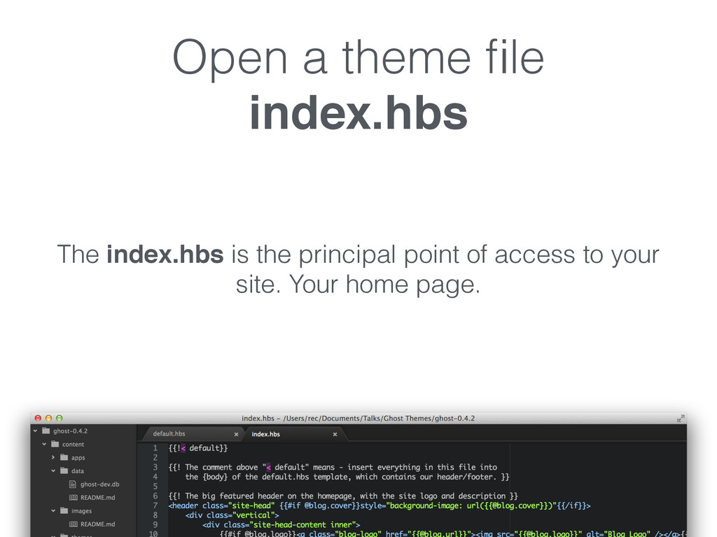 Open a theme file index.hbs The index.hbs is the...