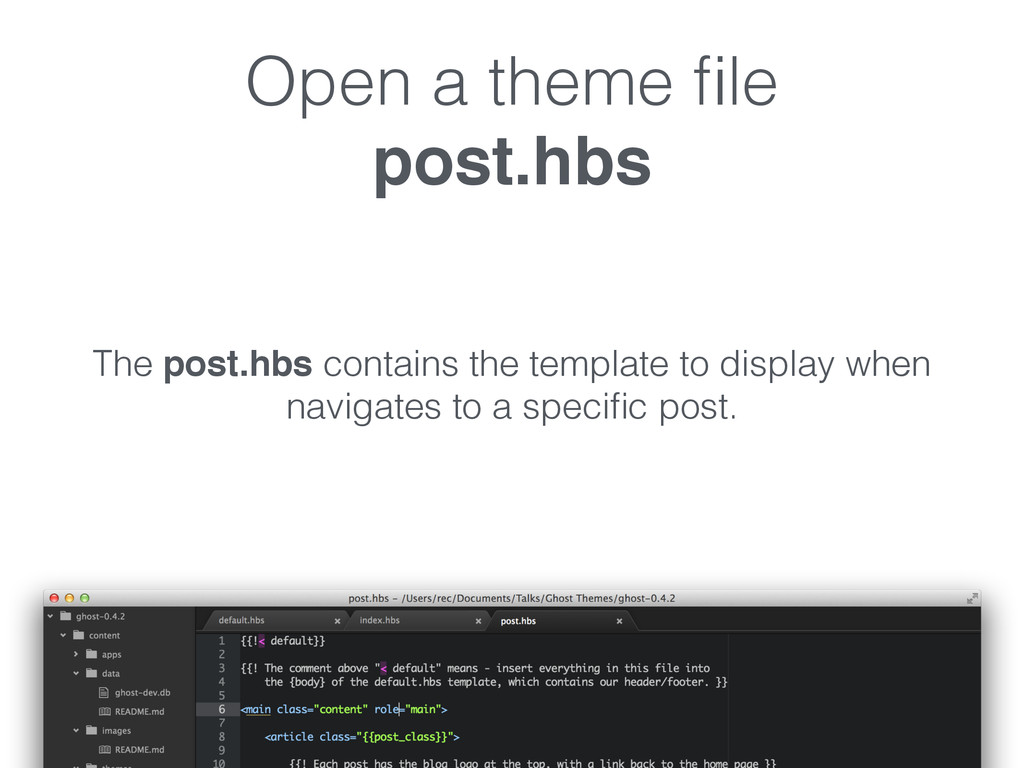 Open a theme file post.hbs The post.hbs contains...