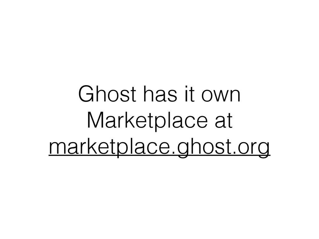Ghost has it own Marketplace at marketplace.gho...