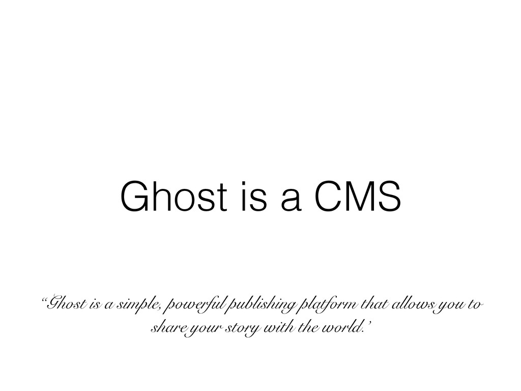 "Ghost is a CMS ""Ghost is a simple, powerful pub..."