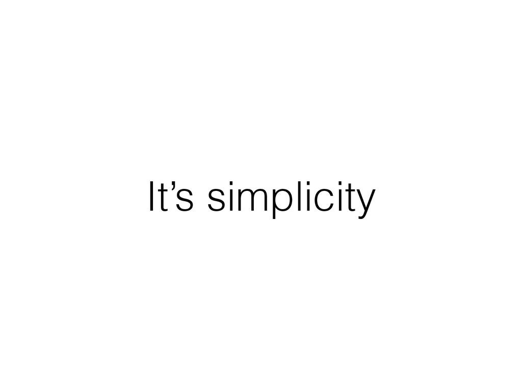 It's simplicity