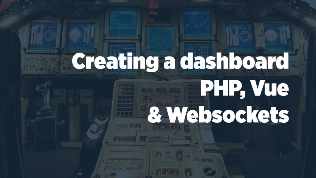 Creating a dashboard PHP, Vue & Websockets