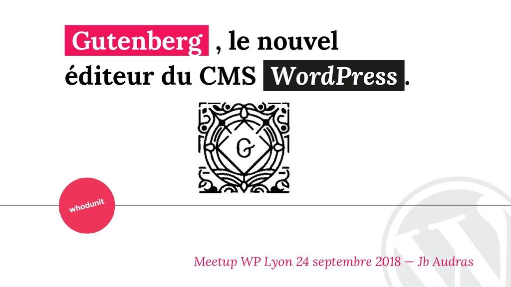 Gutenberg , le nouvel éditeur du CMS WordPress ...