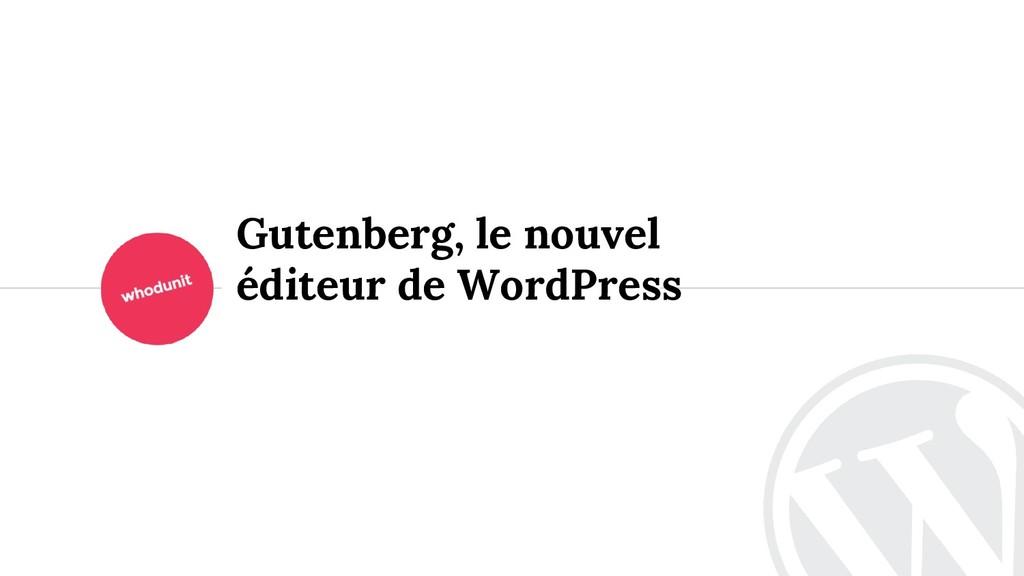 <> Gutenberg, le nouvel éditeur de WordPress