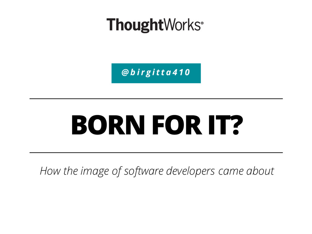 BORN FOR IT? How the image of software develope...