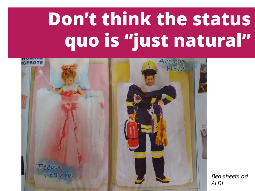 "Don't think the status quo is ""just natural"" Be..."