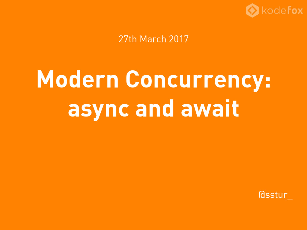 Modern Concurrency: async and await 27th March ...