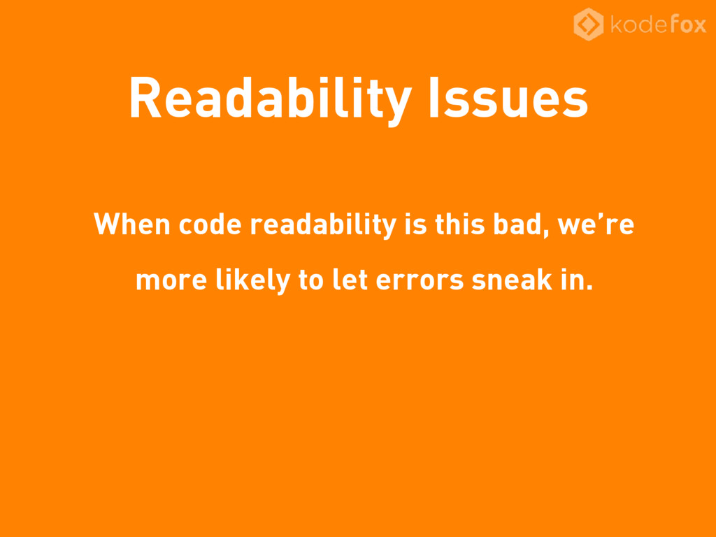 Readability Issues When code readability is thi...