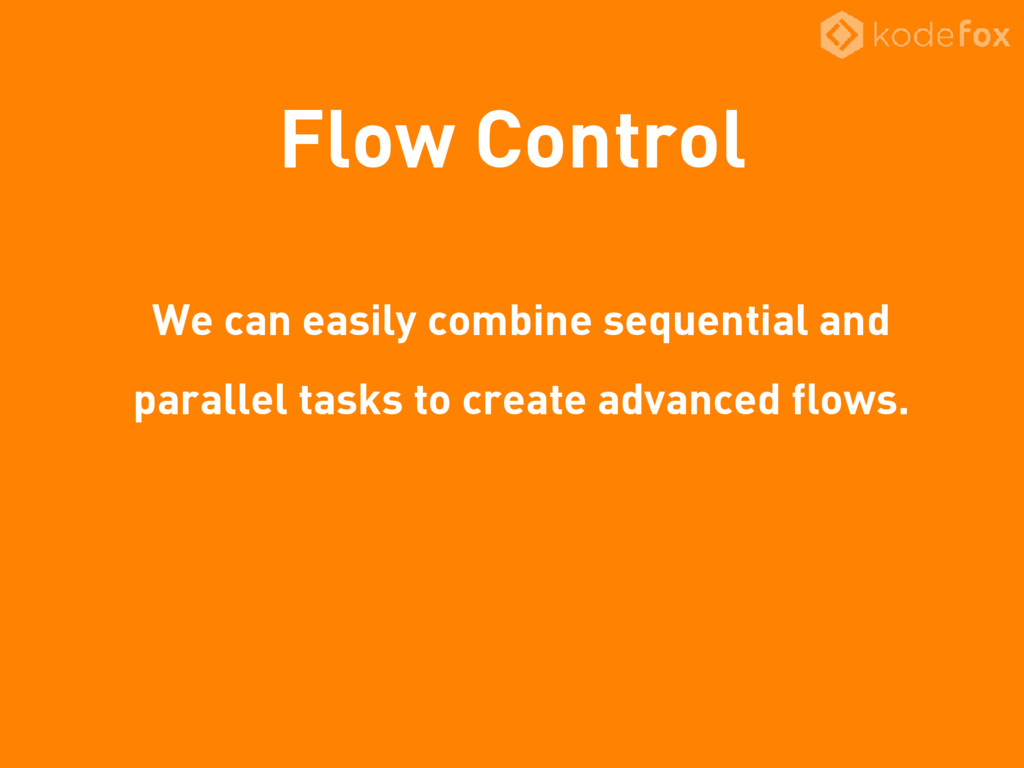 Flow Control We can easily combine sequential a...