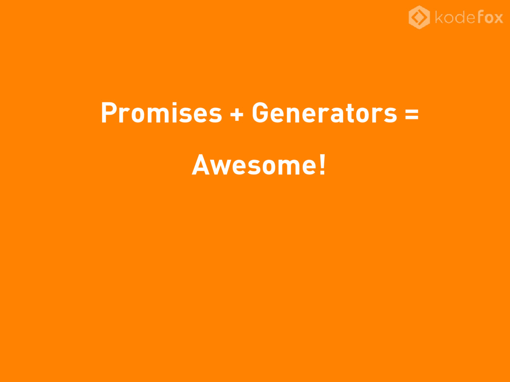 Promises + Generators = Awesome!