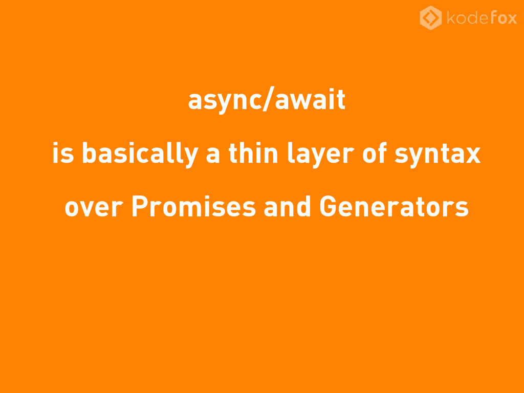 async/await is basically a thin layer of syntax...