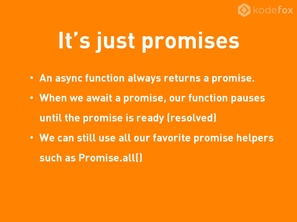It's just promises • An async function always r...