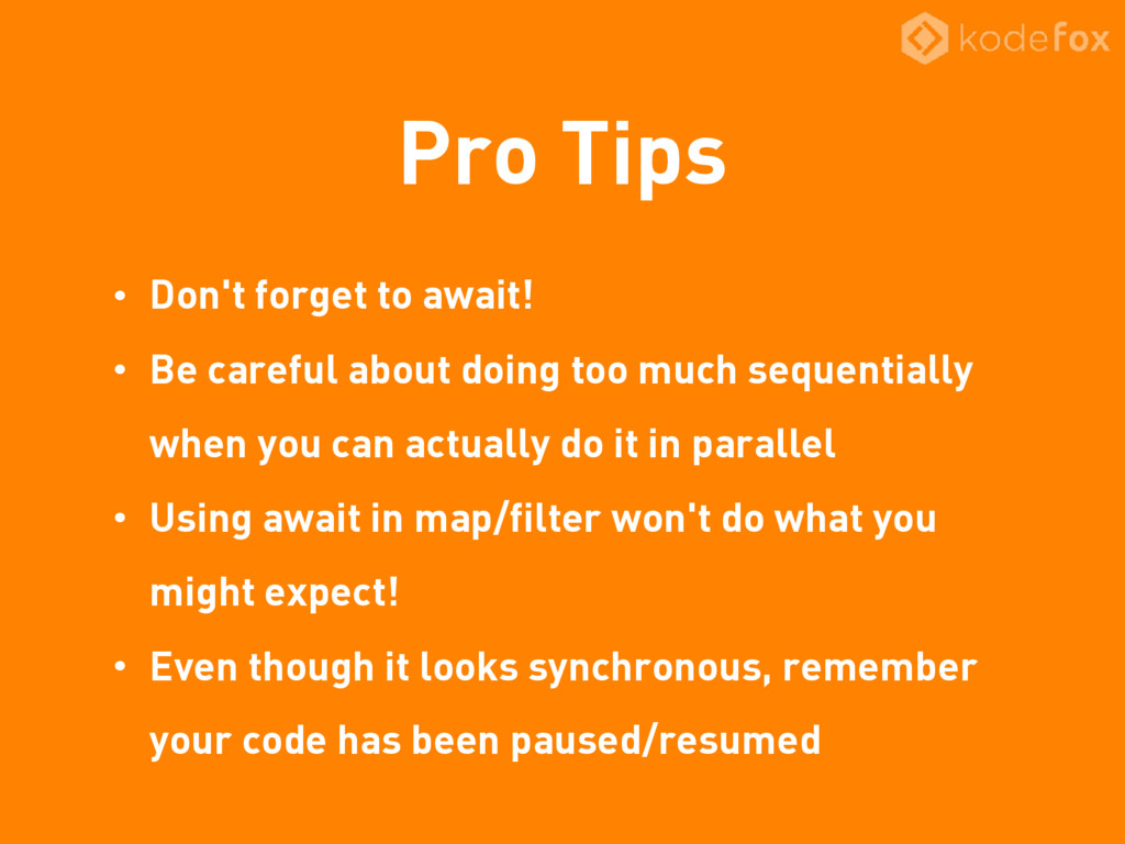 Pro Tips • Don't forget to await! • Be careful ...