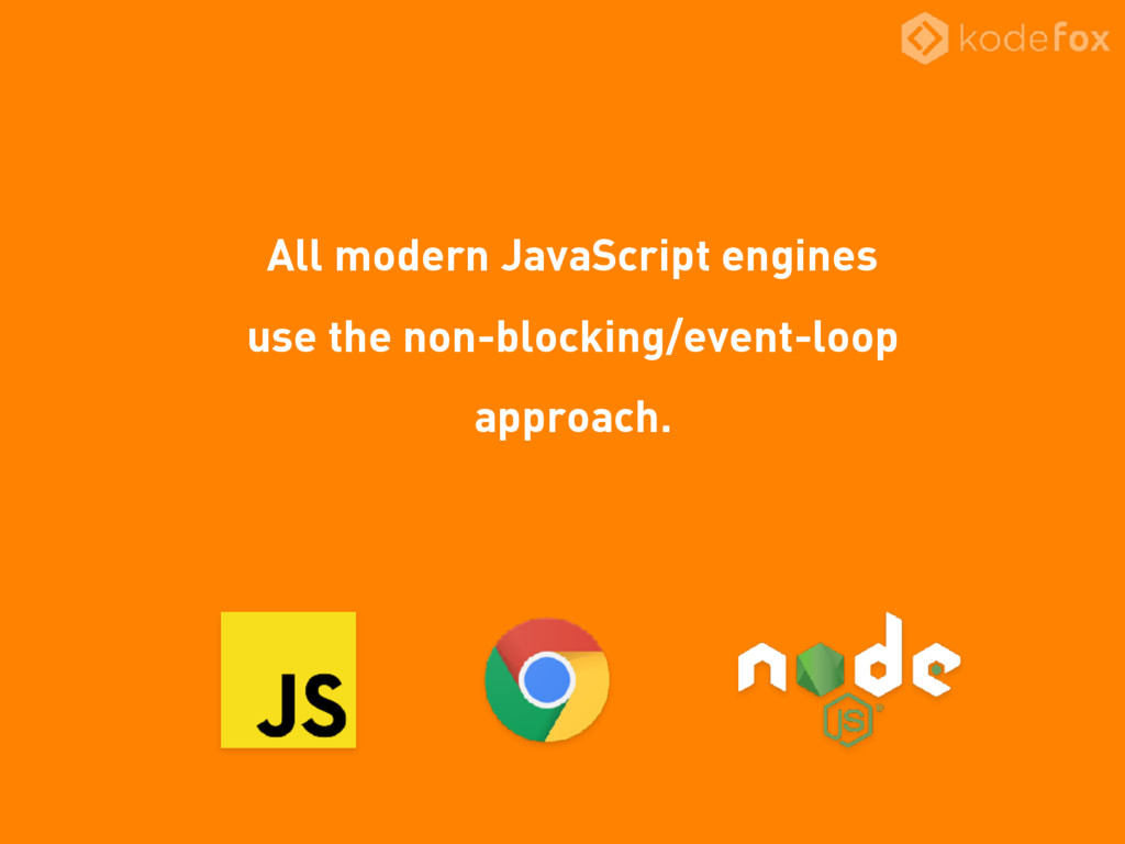 All modern JavaScript engines use the non-block...