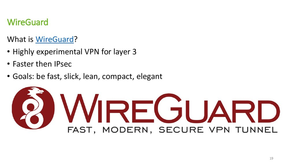 WireGuard What is WireGuard? • Highly experimen...
