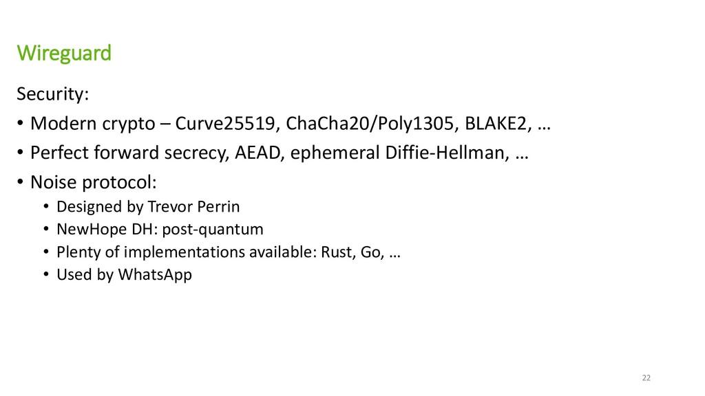 Wireguard Security: • Modern crypto – Curve2551...
