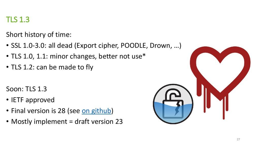 TLS 1.3 Short history of time: • SSL 1.0-3.0: a...
