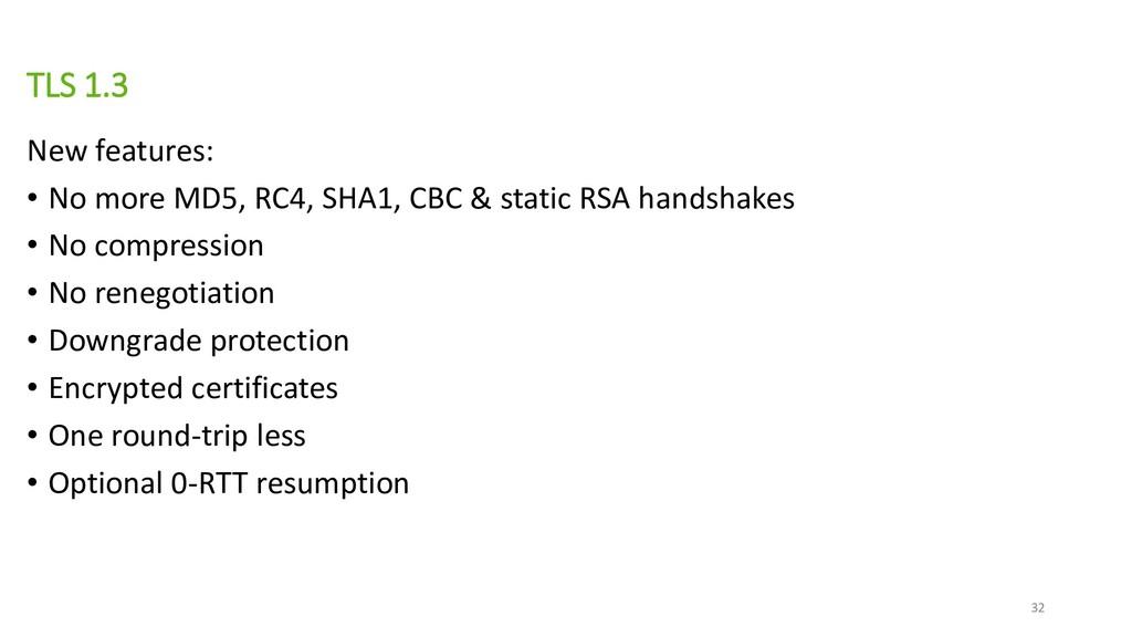 TLS 1.3 New features: • No more MD5, RC4, SHA1,...