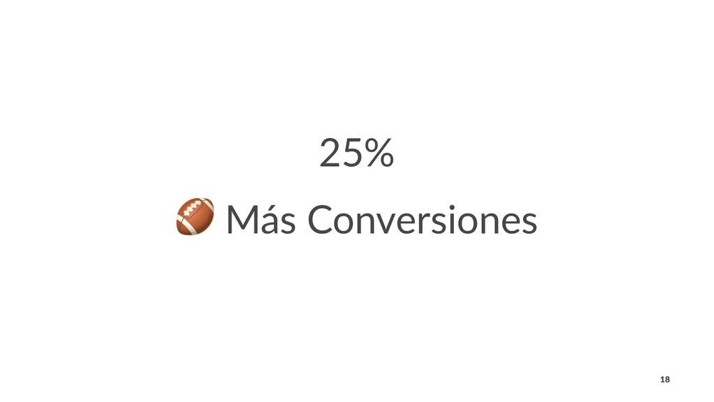 25% ! Más Conversiones 18