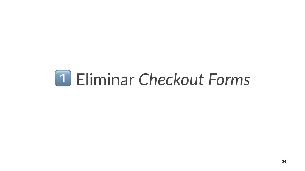 ! Eliminar Checkout Forms 24
