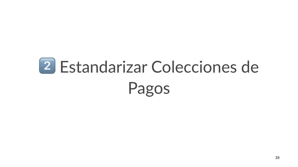 ! Estandarizar Colecciones de Pagos 25