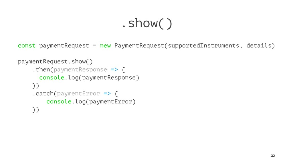 .show() const paymentRequest = new PaymentReque...