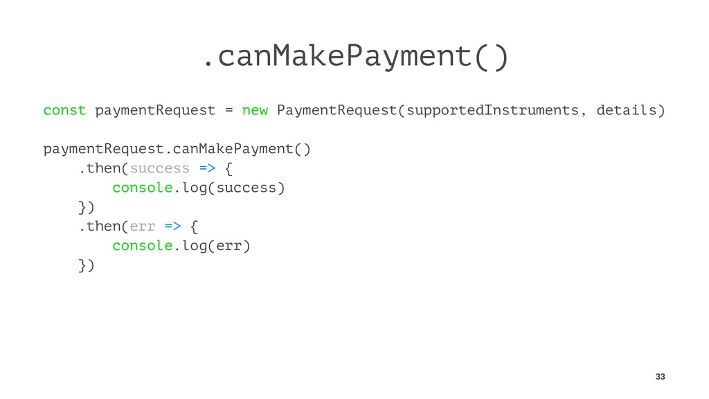 .canMakePayment() const paymentRequest = new Pa...