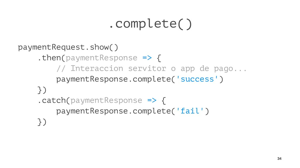 .complete() paymentRequest.show() .then(payment...