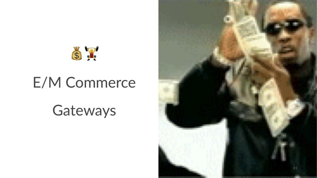 """!"""" E/M Commerce Gateways 41"""