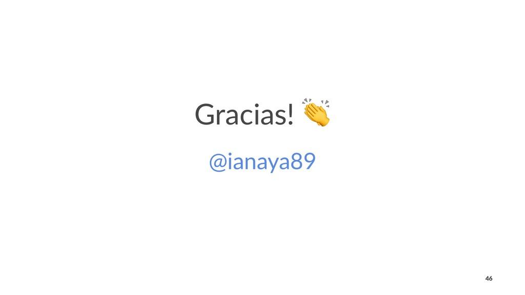 Gracias! @ianaya89 46