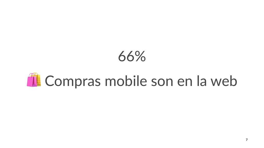 66% ! Compras mobile son en la web 7