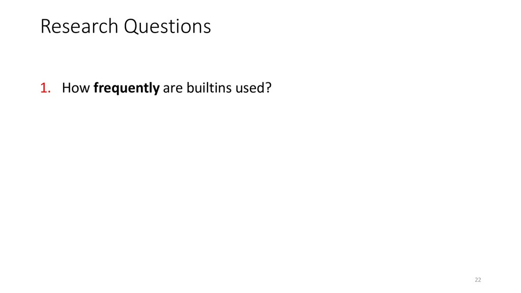 1. How frequently are builtins used? Research Q...