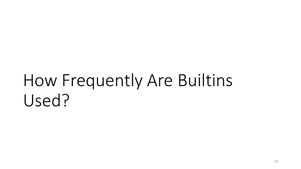 How Frequently Are Builtins Used? 24