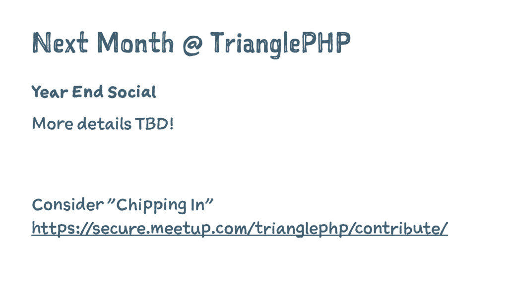 Next Month @ TrianglePHP Year End Social More d...