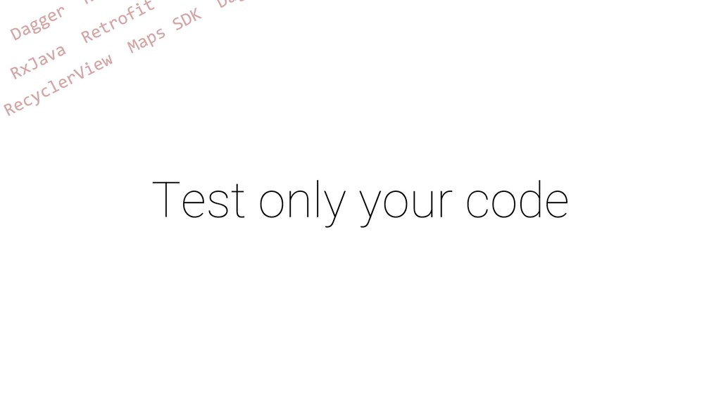 Test only your code