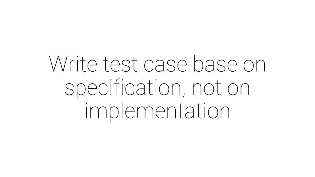 Write test case base on specification, not on i...