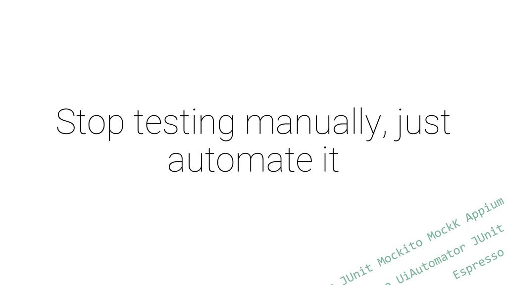 Stop testing manually, just automate it