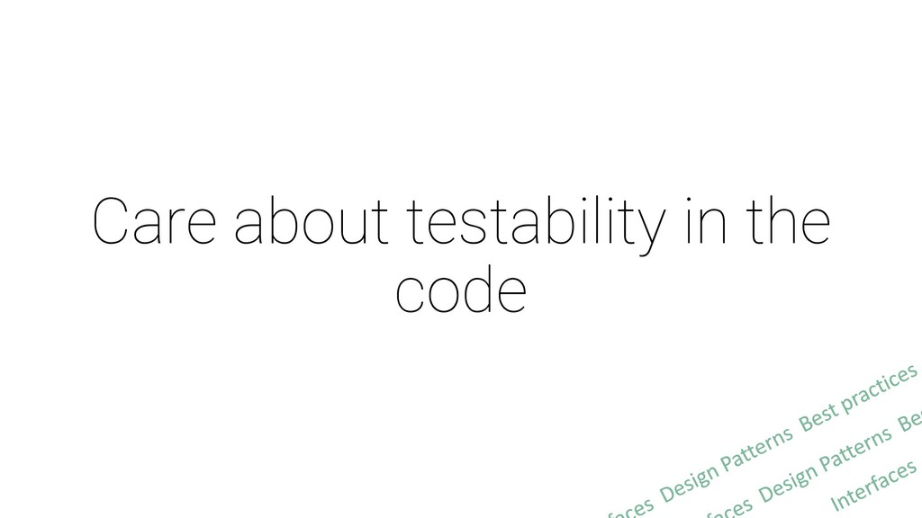 Care about testability in the code
