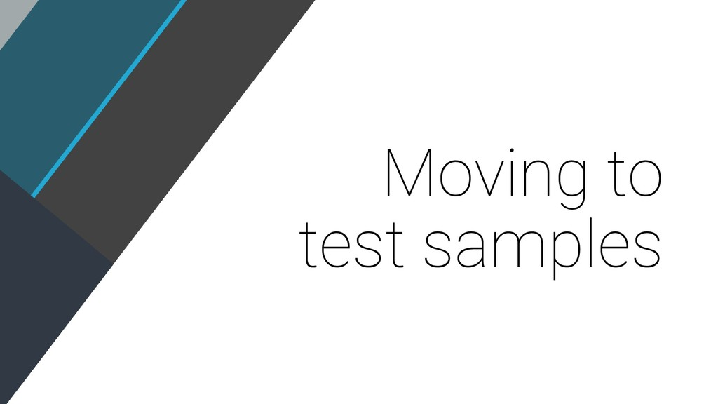 Moving to test samples
