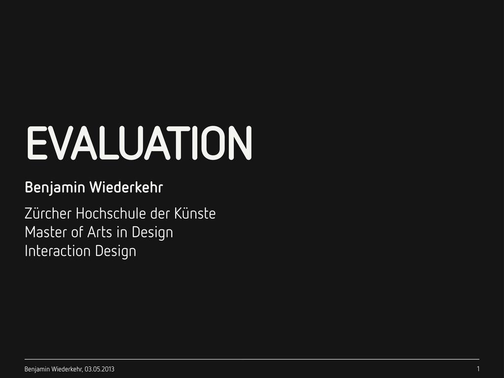 EVALUATION Benjamin Wiederkehr, 03.05.2013 Benj...