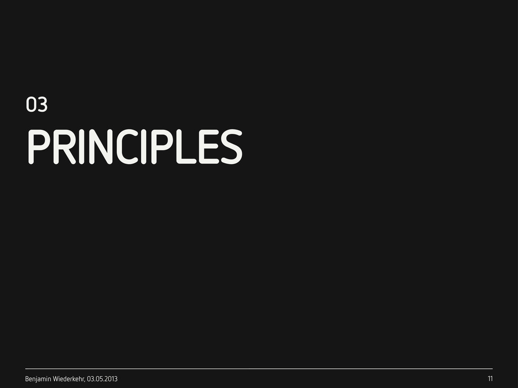 Benjamin Wiederkehr, 03.05.2013 03 PRINCIPLES 11