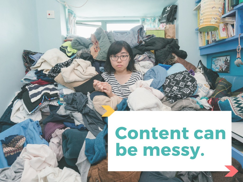 Content can be messy.