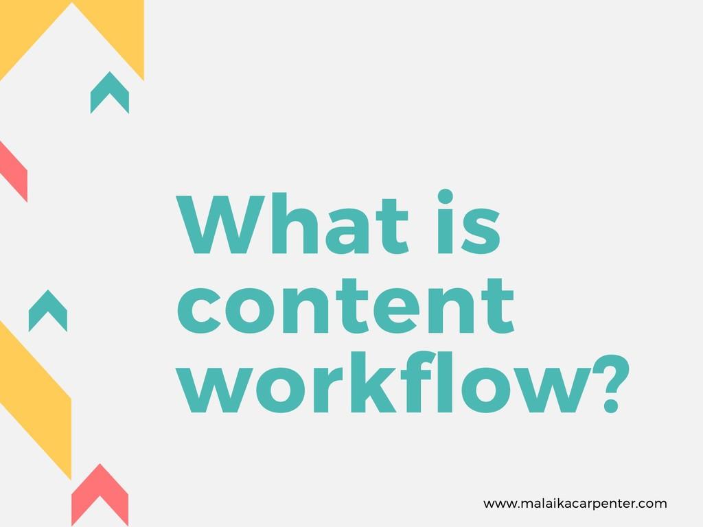 What is content workflow? www.malaikacarpenter....