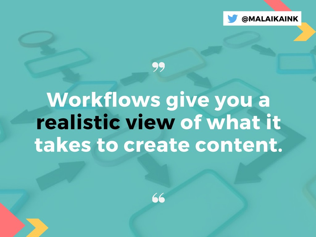 Workflows give you a realistic view of what it ...