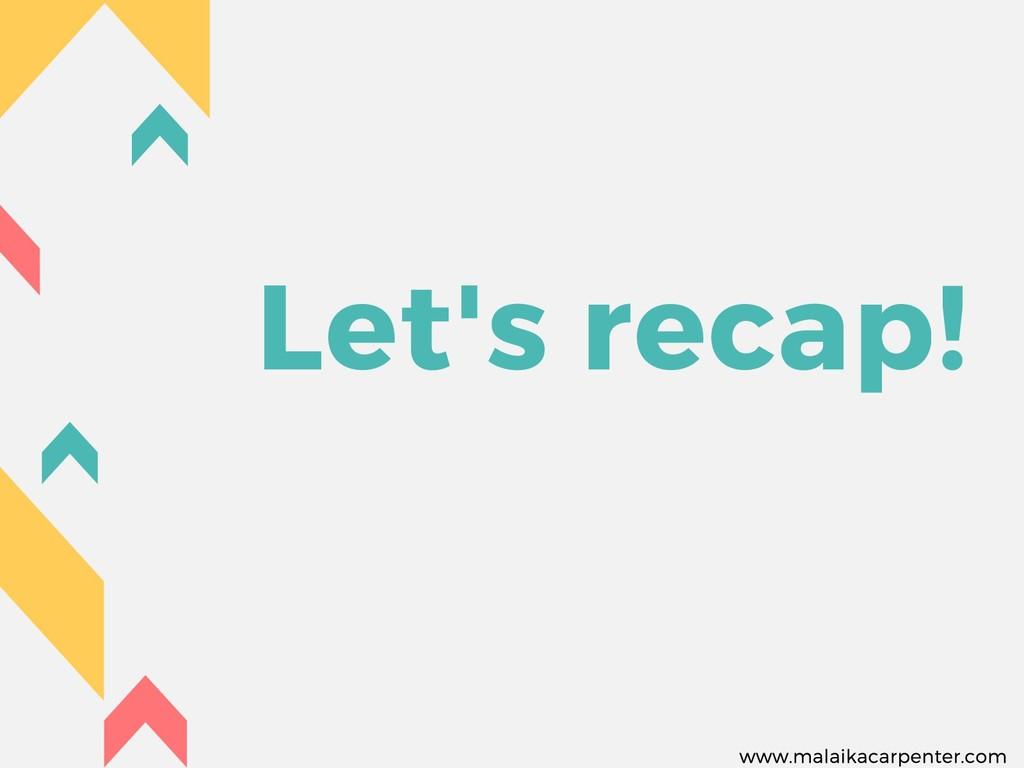 Let's recap! www.malaikacarpenter.com
